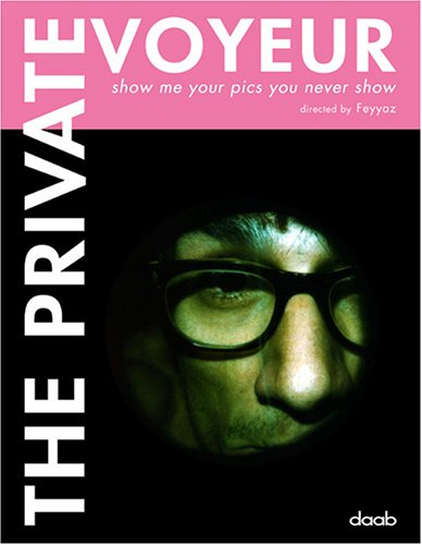 9783866540002: The private voyeur: Show me the pics you never show