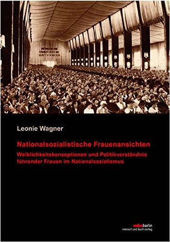 9783866647657: Nationalsozialistische Frauenansichten: Weiblichkeitskonzeptionen und Politikverständnis führender Frauen im Nationalsozialismus