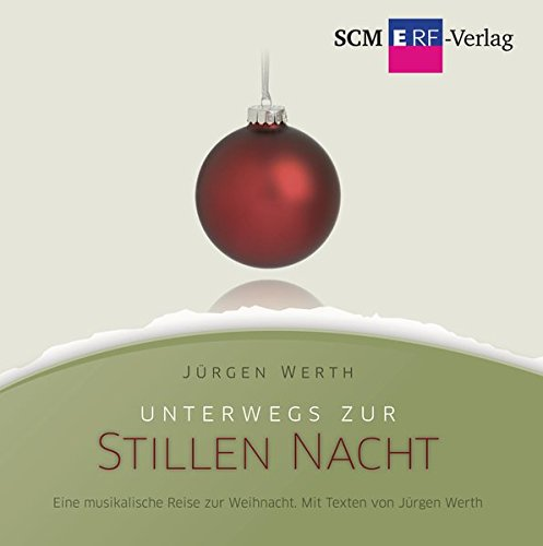 Unterwegs zur Stillen Nacht: Eine musikalische Reise zur Weihnacht. Mit Texten von Jürgen ...