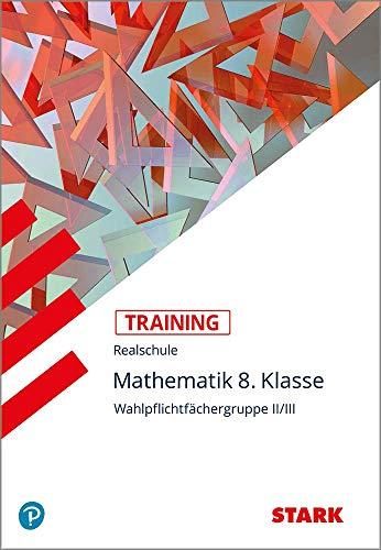 Training Realschule - Mathematik 8. Klasse Wahlpflichtfächergruppe II/III : Grundwissen - Alexander Köppl