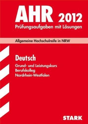 Abitur 2012 Deutsch. Berufskolleg Nordrhein-Westfalen: Allgemeine Hochschulreife in NRW. Prüfungsaufgaben mit Lösungen - Dr. Reinhold Frigge; Konstantindos Drossos