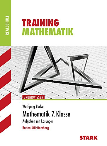 Training Mathematik Realschule ~ 7. Klasse - Aufgaben mit Lösungen : Baden-Württemberg. - Becke, Wolfgang