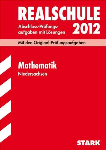 Abschlußprüfung Mathematik 2012 Realschule Niedersachsen: Original-Prüfungsaufgaben 2007 bis 2011 und Training