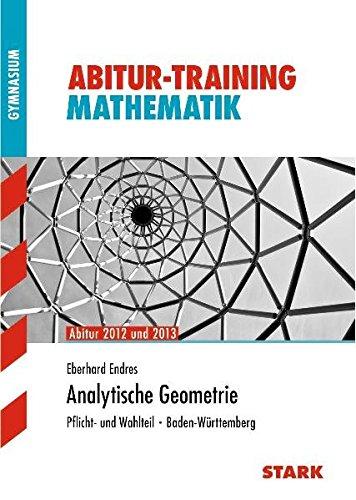 Abitur Training Mathematik. Analytische Geometrie. Pflicht- und Wahlteil. Baden-Württemberg. - Endres, Eberhard.