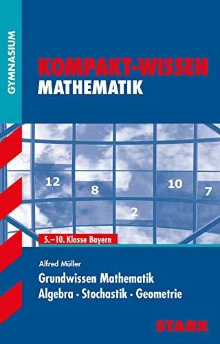 Kompakt-Wissen Mathematik. Grundwissen Mathematik für G8: Algebra. Stochastik. Geometrie - Müller, Alfred