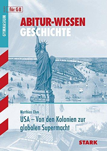 Abitur-Wissen Geschichte / USA - Von den Kolonien zur globalen Supermacht: Abitur-Wissen Geschichte, für G8 - Ehm, Matthias