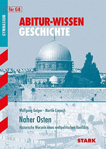 Geiger, W: Abitur-Wissen Geschichte / Naher Osten - Geiger, Wolfgang; Liepach, Martin