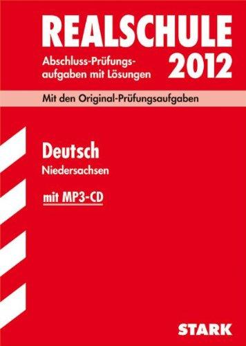 Abschluss-Prüfungsaufgaben Realschule Niedersachsen; Deutsch 2012 mit MP3-CD; Mit den Original-Prüfungsaufgaben Jahrgänge 2007-2011 mit Lösungen. - Frank Stöber