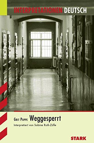 Weggesperrt. Interpretationen Deutsch - Roth-Züfle, Sabine und Grit Poppe