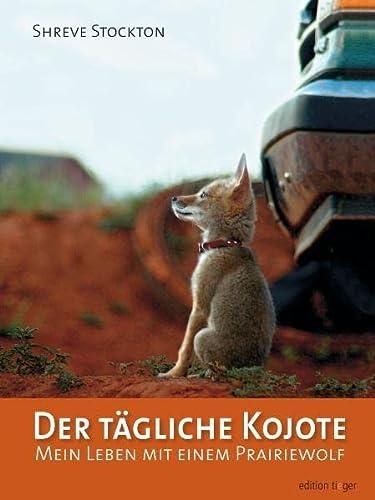 9783866710580: Der tägliche Kojote: Mein Leben mit einem Präriewolf