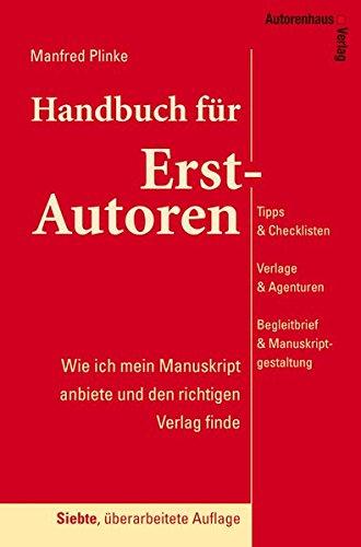 9783866710948: Handbuch für Erst-Autoren - Wie ich mein Manuskript anbiete und den richtigen Verlag finde: Tipps & Checklisten, Verlage & Agenturen, Begleitbrief & Manuskriptgestaltung