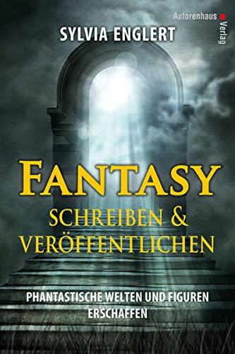 Fantasy schreiben und veröffentlichen. Phantastische Welten und Figuren erschaffen | Handbuch für Fantasy-Autoren - Englert, Sylvia