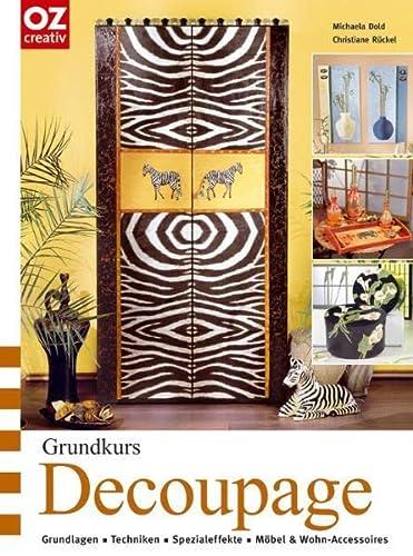 9783866730076: Grundkurs Decoupage. Grundlagen, Techniken, Spezialeffekte, Möbel & Wohnaccessoires
