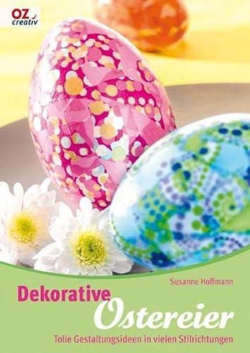 Dekorative Ostereier: Tolle Gestaltungsideen in vielen Stilrichtungen: Hoffmann, Susanne