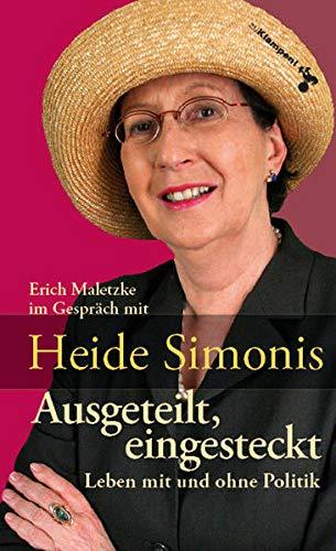 Ausgeteilt, eingesteckt : Leben mit und ohne Politik. Heide Simonis im Gespräch mit Erich Maletzke. - Simonis, Heide und Erich Maletzke