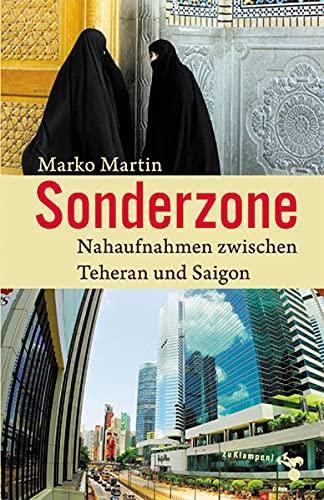 Sonderzone: Nahaufnahmen zwischen Teheran und Saigon: Marko Martin