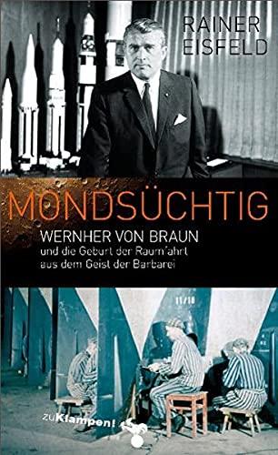9783866741676: Mondsüchtig: Wernher von Braun und die Geburt der Raumfahrt aus dem Geist der Barbarei