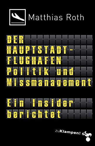 9783866742284: Der Hauptstadtflughafen: Politik und Missmanagement. Ein Insider berichtet