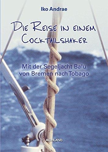 9783866750784: Die Reise in einem Cocktailshaker: Mit der Segelyacht Balu von Bremen nach Tobago