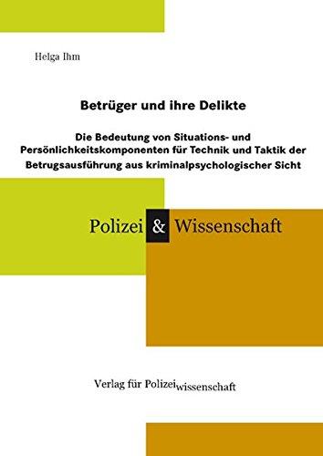 9783866762169: Betrüger und ihre Delikte: Die Bedeutung von Situations- und Persönlichkeitskomponenten für Technik und Taktik der Betrugsausführung aus kriminalpsychologischer Sicht