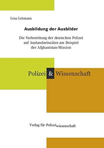 9783866762695: Ausbildung der Ausbilder: Die Vorbereitung der deutschen Polizei auf Auslandseinsätze am Beispiel der Afghanistan-Mission