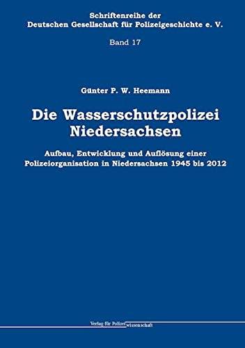 Die Wasserschutzpolizei Niedersachsen: Günter P. W. Heemann