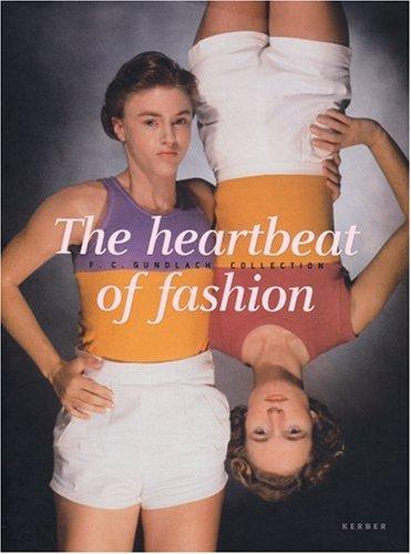 The Heartbeat of Fashion: von Brauchitsch, Boris; Brinkemper, Peter; Diers, Michael; Gundlach, F.C....