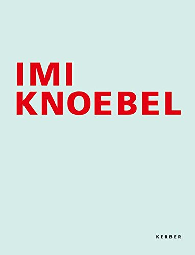 Imi Knoebel: Works 1966-2006: Hogrebe, Wolfram, Stuttgen, Johannes