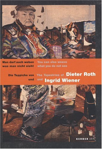 The Tapestries of Dieter Roth & Ingrid Wiener: You Can Also Weave What You Do Not See (English ...