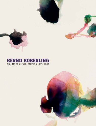 9783866781320: Bernd Koberling: Volume of Silence: Painting 1999-2007 (Kerber Art)