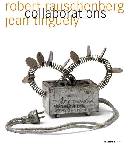 Robert Rauschenberg & Jean Tinguely: Collaborations (English