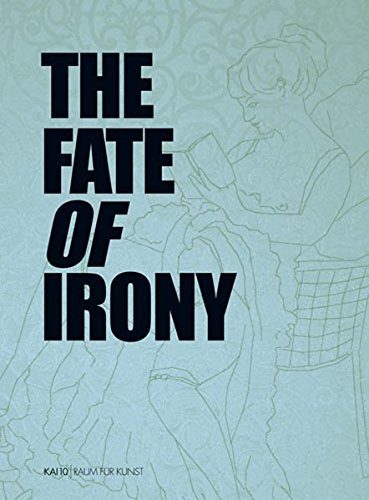 The Fate of Irony (anlässlich der Ausstellung: Seyfarth, Ludwig [Hrsg.]: