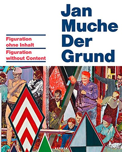 Jan Muche: Figuration Without Content: Jan Muche