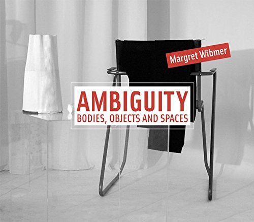 Margret Wibmer: Ambiguity: Bodies, Objects and Spaces (Hardcover)