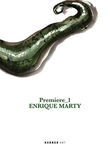Premiere 1: Enrique Marty. (Kerber Art) Katalog: Lorenz, Ulrike ;