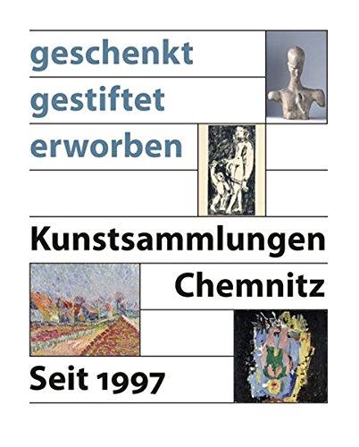 Geschenkt - Gestiftet - Erworben: Kunstsammlungen Chemnitz 1997-2010 (Hardback)