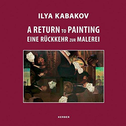 A return to painting. Eine Rückkehr zur Malerei 1961-2011.: KABAKOV, ILYA.