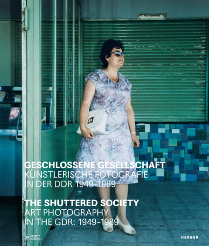 The Shuttered Society: Art Photography in the GDR 1949-1989 (3866786883) by Ulrich Domröse; Jana Duda; T. Immisch; Andreas Krase