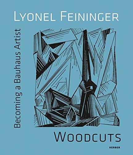 Lyonel Feininger: Woodcuts: Becoming a Bauhaus Artist: Lyonel Feininger,