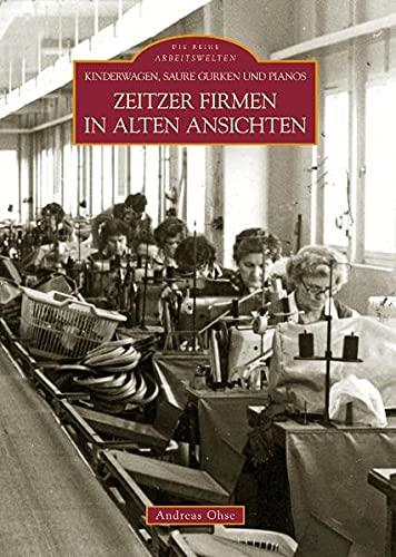 9783866803923: Zeitzer Firmen in alten Ansichten: Kinderwagen, Saure Gurken und Pianos