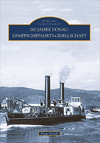 9783866805224: 180 Jahre Donau-Dampfschiffahrts-Gesellschaft
