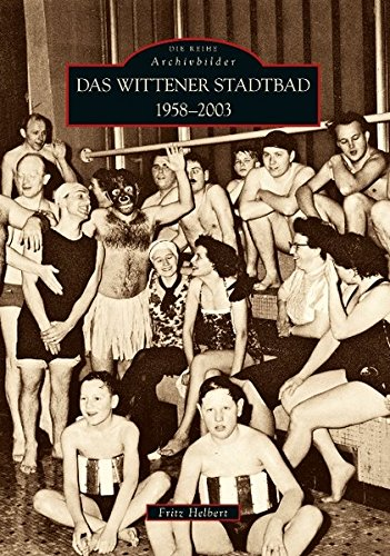 Das Wittener Stadtbad : 1958 - 2003 [Bildband] - Helbert, Fritz