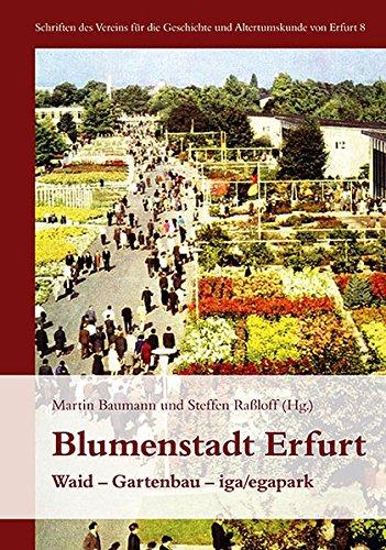Blumenstadt Erfurt: Waid - Gartenbau - iga/egapark: Verein für die