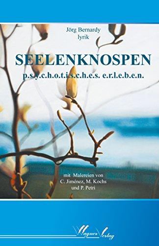 Seelenknospen: p.s.y.c.h.o.t.i.s.c.h.e.s. e.r.l.e.b.e.n - Bernardy, Jörg