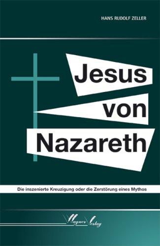 9783866831285: Jesus von Nazareth: Die inszenierte Kreuzigung oder die Zerstörung eines Mythos