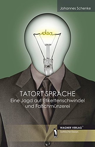 Tatort Sprache - Eine Jagd auf Etikettenschwindel und Falschmünzerei - Johannes Schenke