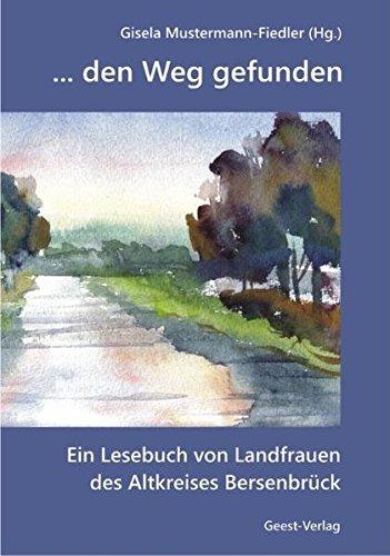 den Weg gefunden: Ein Lesebuch der Landfrauen des Altkreises Bersenbrück : Ein Lesebuch der Landfrauen des Altkreises Bersenbrück