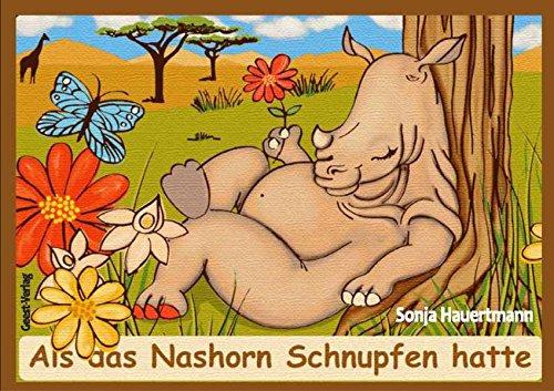 Als das Nashorn Schnupfen hatte: Sonja Hauertmann