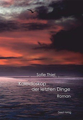 Kaleidoskop der letzten Dinge : Roman: Sofie Thiel