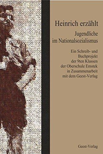 9783866855625: Heinrich erzählt: Jugendliche im Nationalsozialismus. Ein Schreib- und Buchprojekt der 9ten Klassen der Oberschule Emstek in Zusammenarbeit mit dem Geest-Verlag